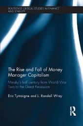 The Rise and Fall of Money Manager Capitalism: Minsky's half century from world war two to the great recession