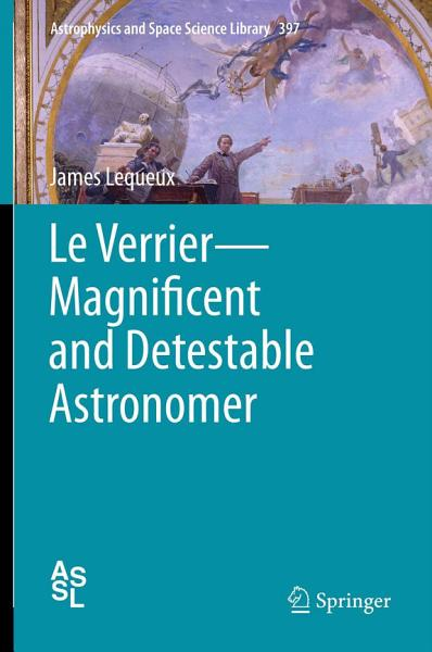 Download Le Verrier   Magnificent and Detestable Astronomer Book