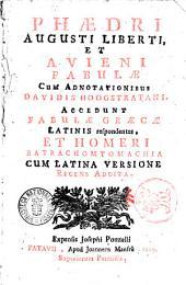 Phaedri Augusti Liberti, et Auieni Fabulae cum adnotationibus Dauidis Hoogstratani. Accedunt fabulae graecae latinis respondentes, et Homeri Batrachomyomachia cum latina versione recens addita