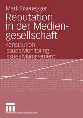Reputation in der Mediengesellschaft: Konstitution - Issues Monitoring - Issues Management