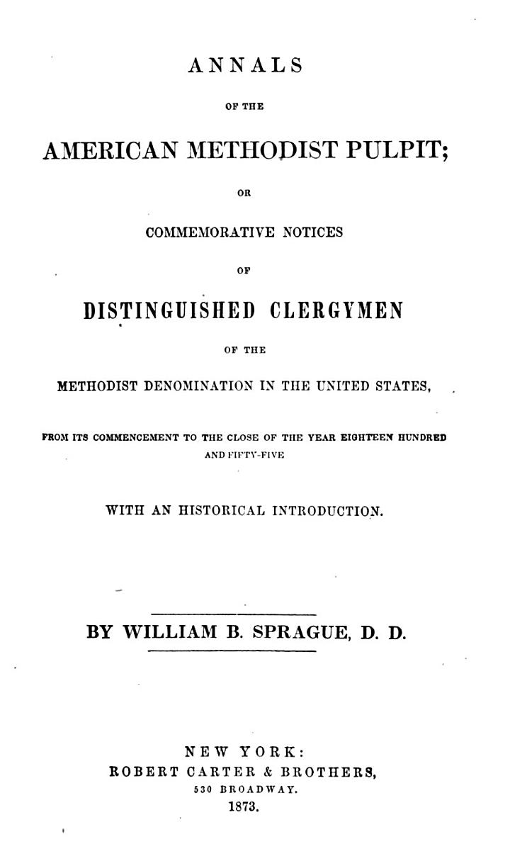 Annals of the American Methodist Pulpit; Or Commemorative Notices of Distinguished Clergymen of the Methodist Denomination in the United States,