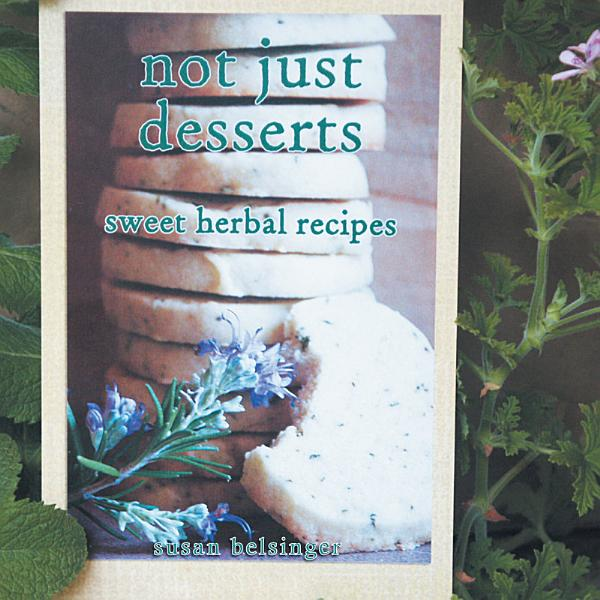 Download Not Just Desserts Sweet Herbal Recipes Book