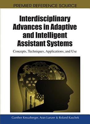Interdisciplinary Advances in Adaptive and Intelligent Assistant Systems  Concepts  Techniques  Applications  and Use PDF