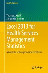 Excel 2013 for Health Services Management Statistics: A Guide to Solving Practical Problems