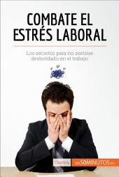 Combate el estrés laboral: Los secretos para no sentirse desbordado en el trabajo