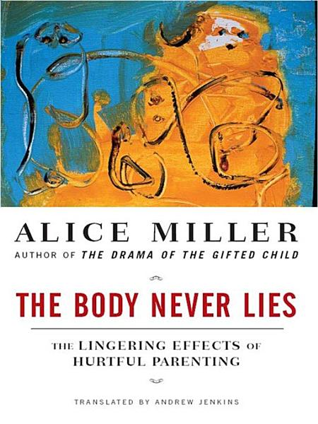 Download The Body Never Lies  The Lingering Effects of Cruel Parenting Book