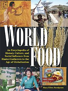 World Food  An Encyclopedia of History  Culture and Social Influence from Hunter Gatherers to the Age of Globalization PDF
