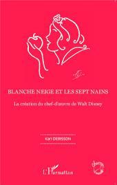 Blanche neige et les sept nains: La création du chef-d'oeuvre de Walt Disney
