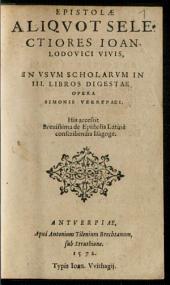 Epistolae Aliqvot Selectiores Ioan. Lodovici Vivis: In Vsvm Scholarvm In III. Libros Digestae