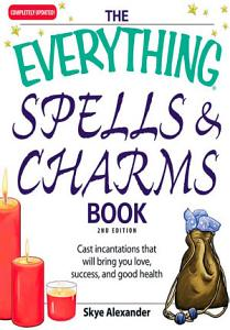 The Everything Spells and Charms Book PDF