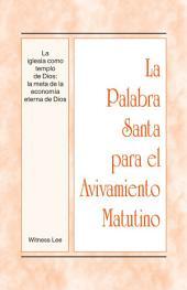 La Palabra Santa para el Avivamiento Matutino - La iglesia como templo de Dios: la meta de la economía