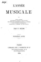 L'année musicale ou revue annuelle des théâtres lyriques et des concerts, des publications littéraires relatives à la musique ...: Volume1