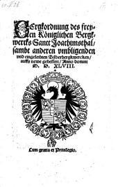 BErgkordnung des freyen Königlichen Bergkwercks Sanct Joachimsthal, sambt anderen vmbligenden vnd eingeleibten Silberbergkwercken, auffs newe gebessert, Anno domini M. D. XLVIII.