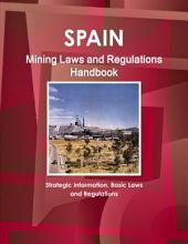 Spain Mining Laws and Regulations Handbook - Strategic Information, Basic Laws and Regulations