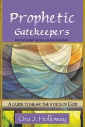 Prophetic Gatekeepers: Intercessional Decrees & Declarations