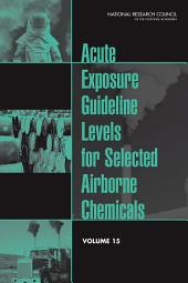 Acute Exposure Guideline Levels for Selected Airborne Chemicals: Volume 15