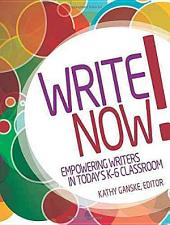 Write Now!: Empowering Writers in Today's K–6 Classroom