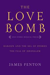 The Love Bomb: And Other Musical Pieces