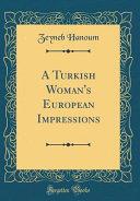 A Turkish Woman's European Impressions (Classic Reprint)