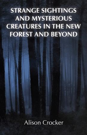 Strange Sightings and Mysterious Creatures in the New Forest and Beyond PDF