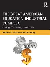 The Great American Education-Industrial Complex: Ideology, Technology, and Profit