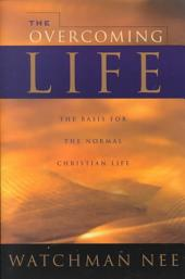 The Overcoming Life: The Basis for the Normal Christian Life