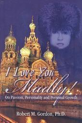 I Love You Madly!: On Passion, Personality and Personal Growth