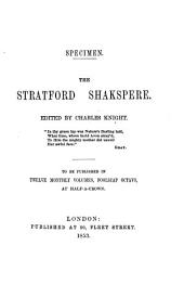 Specimen. The Stratford Shakspere. Edited by C. Knight. To be published in twelve monthly volumes, etc