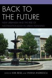 Back to the Future: New Urbanism and the Rise of Neotraditionalism in Urban Planning