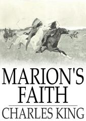 Marion's Faith: A Sequel to the Colonel's Daughter