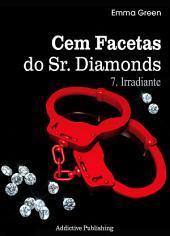 Cem Facetas do Sr. Diamonds - vol. 7: Irradiante