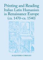 Printing and Reading Italian Latin Humanism in Renaissance Europe (ca. 1470-ca. 1540)