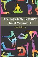 The Yoga Bible Beginner Level Volume   I PDF