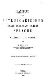 Handbuch der altbulgarischen (altkirchenslavischen) Sprache: Grammatik, Texte, Glossar