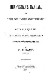 "Draftsman's Manual, Or, ""How Can I Learn Architecture?"": Hints to Enquirers, Directions in Draftsmanship"