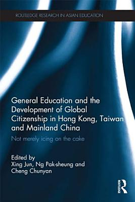General Education and the Development of Global Citizenship in Hong Kong  Taiwan and Mainland China PDF
