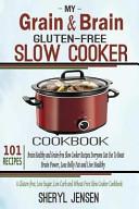 My Grain And Brain Gluten Free Slow Cooker Cookbook Book PDF