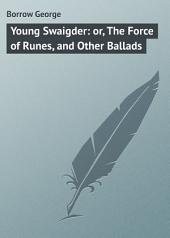 Young Swaigder: or, The Force of Runes, and Other Ballads