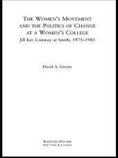 The Women's Movement and the Politics of Change at a Women's College: Jill Ker Conway at Smith, 1975-1985