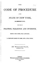 The Code of Procedure of the State of New York as Amended to 1871: With Notes on Practice, Pleadings and Evidence : Rules of the Courts, Fully Annotated : a Complete Table of Cases and a Full Index