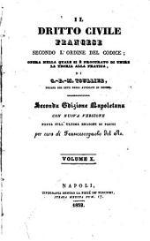 Dritto civile francese secondo l'ordine del codice opera nella quale si e' procurato di unire la teoria alla pratica G. B. M. Toullier: 10