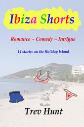 Ibiza Shorts: Romance, Comedy and Intrigue - 14 stories on the Holiday Island