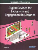 Handbook of Research on Digital Devices for Inclusivity and Engagement in Libraries