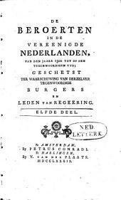 De beroerten in de Vereenigde Nederlanden, van den jaare 1300 tot op den tegenwoordigen tyd: geschetst ter waarschuwing van derzelver tegenwoordige burgers en leden van regeering. Elfde deel