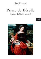 Pierre de Bérulle: Apôtre du Verbe incarné