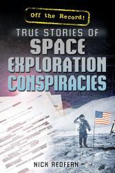 True Stories Of Space Exploration Conspiracies Book PDF