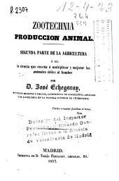 Zootechnia: producción animal : segunda parte de la agricultura ó [sic] sea : la ciencia que enseña á [sic] multiplicar y mejorar los animales útiles al hombre