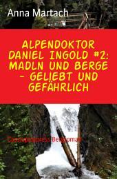 Alpendoktor Daniel Ingold #2: Madln und Berge - geliebt und gefährlich: Cassiopeiapress Bergroman