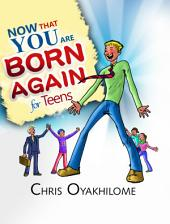 Now That You Are Born Again - Pre Teens: Now That You Are Born Again - Pre Teens