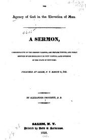 The agency of God in the elevation of man: a sermon commemorative of the eminent talents, and private virtues and public services of His Excellency De Witt Clinton, late governor of the state of New-York ; preached at Salem, N.Y. March 11, 1828